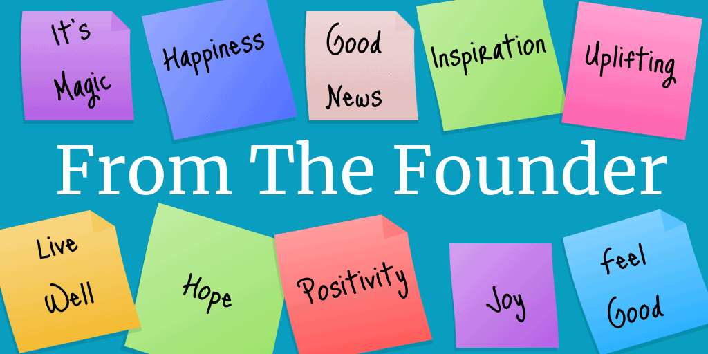 Messages of hope, happiness and positivity from the founder.